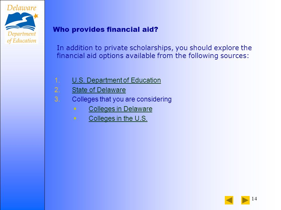 14 Who provides financial aid. 1.U.S. Department of EducationU.S.