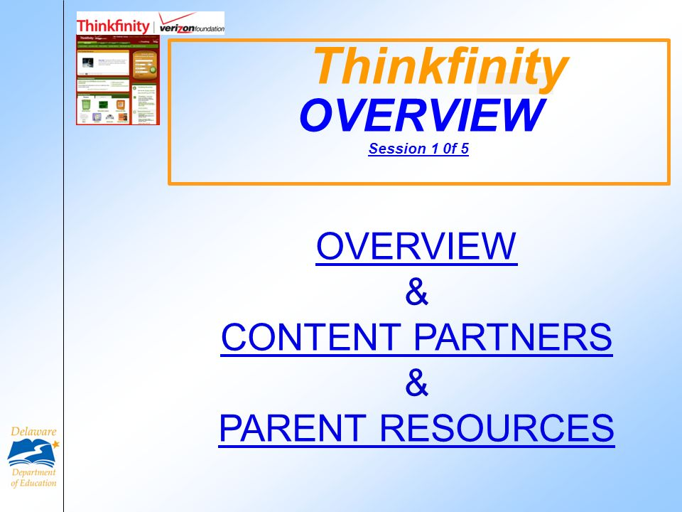 Thinkfinity OVERVIEW Session 1 0f 5 OVERVIEW & CONTENT PARTNERS & PARENT RESOURCES