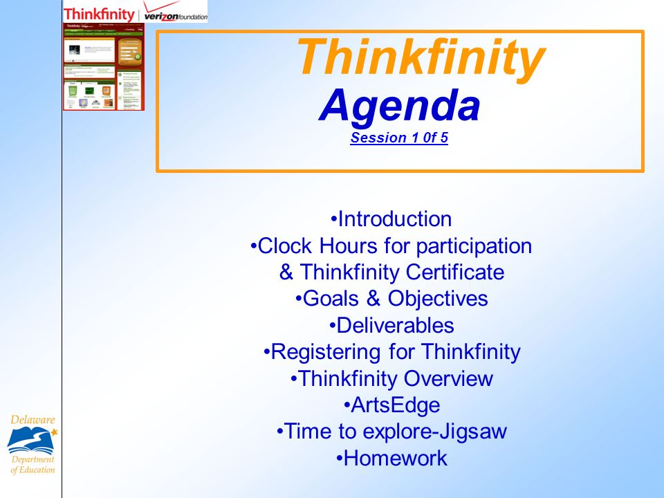 Thinkfinity Agenda Session 1 0f 5 Introduction Clock Hours for participation & Thinkfinity Certificate Goals & Objectives Deliverables Registering for Thinkfinity Thinkfinity Overview ArtsEdge Time to explore-Jigsaw Homework