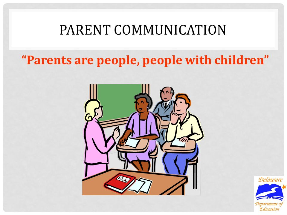 Parents are people, people with children PARENT COMMUNICATION