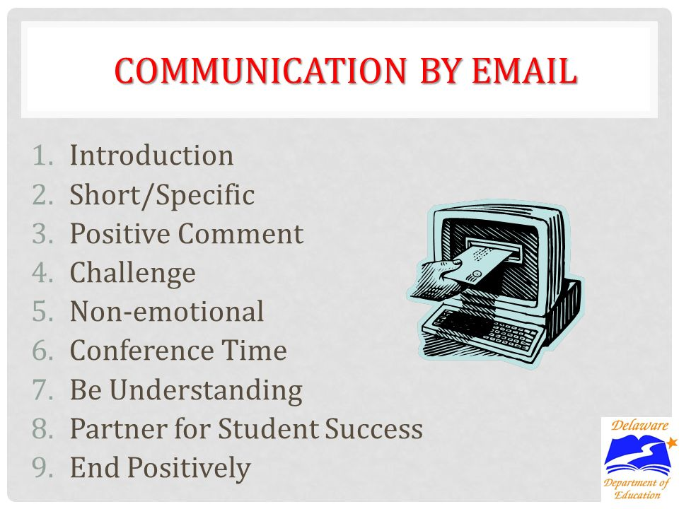 COMMUNICATION BY EMAIL 1.Introduction 2.Short/Specific 3.Positive Comment 4.Challenge 5.Non-emotional 6.Conference Time 7.Be Understanding 8.Partner f