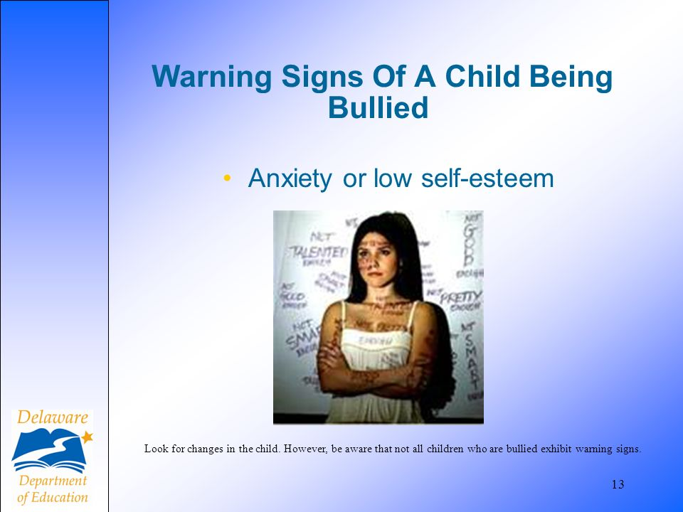Warning Signs Of A Child Being Bullied Anxiety or low self-esteem 13 Look for changes in the child.