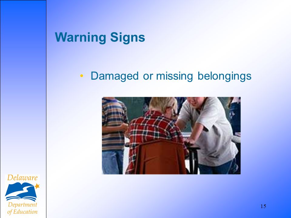 Warning Signs Damaged or missing belongings 15