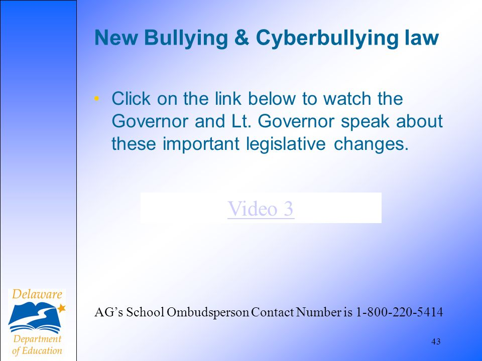 New Bullying & Cyberbullying law 43 AGs School Ombudsperson Contact Number is 1-800-220-5414 Click on the link below to watch the Governor and Lt.