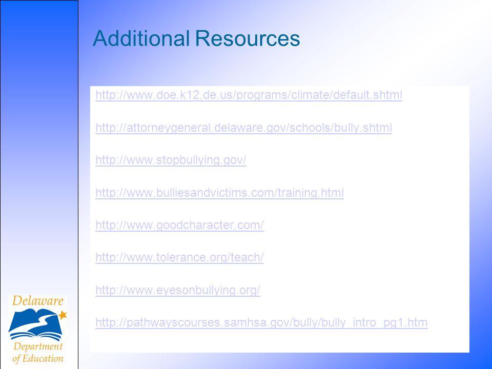60 Additional Resources http://www.doe.k12.de.us/programs/climate/default.shtml http://attorneygeneral.delaware.gov/schools/bully.shtml http://www.sto