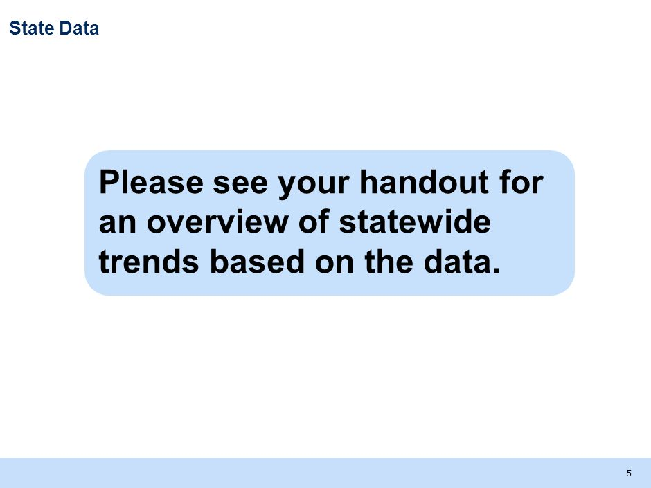 55 State Data Please see your handout for an overview of statewide trends based on the data.