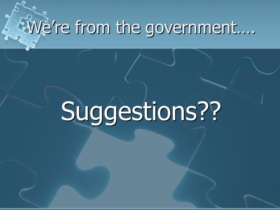 Were from the government…. Suggestions??