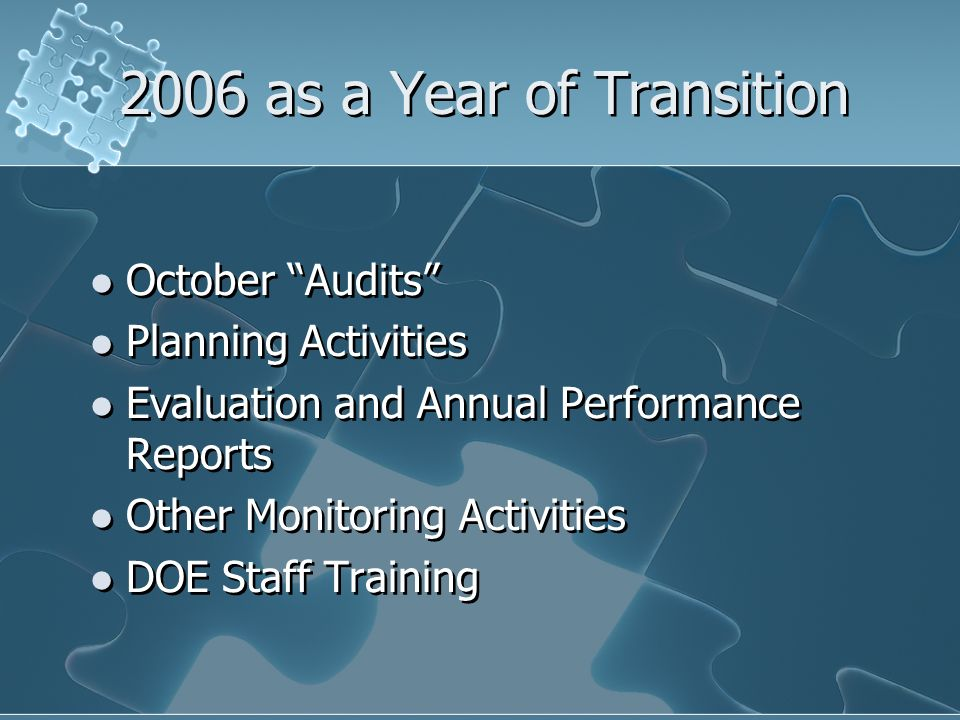 2006 as a Year of Transition October Audits Planning Activities Evaluation and Annual Performance Reports Other Monitoring Activities DOE Staff Training October Audits Planning Activities Evaluation and Annual Performance Reports Other Monitoring Activities DOE Staff Training