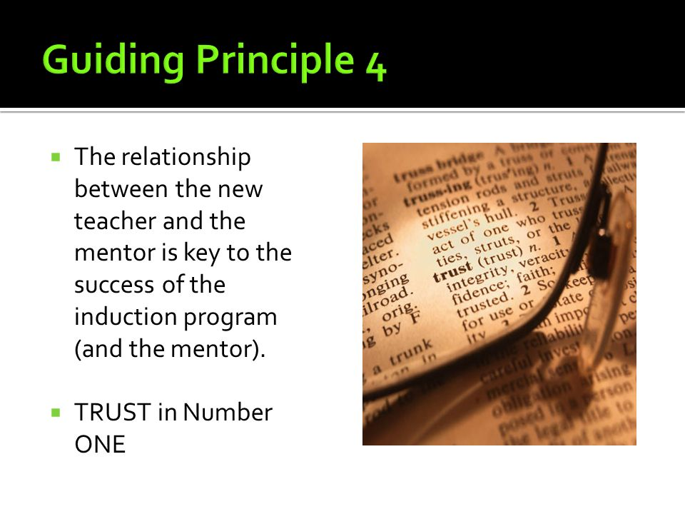 The relationship between the new teacher and the mentor is key to the success of the induction program (and the mentor). TRUST in Number ONE