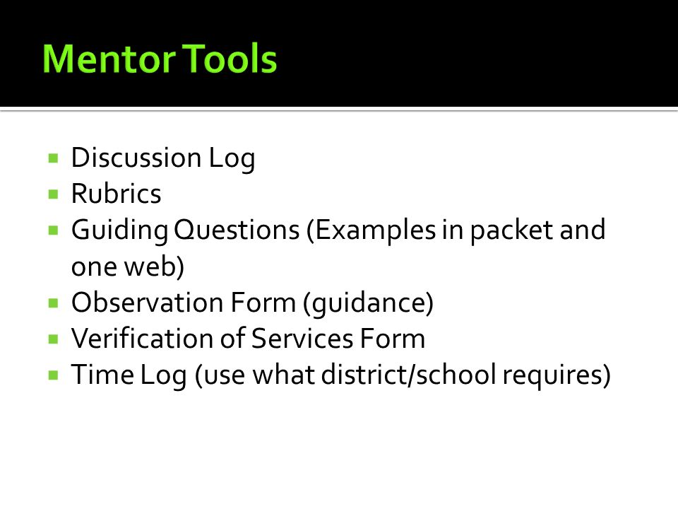 Discussion Log Rubrics Guiding Questions (Examples in packet and one web) Observation Form (guidance) Verification of Services Form Time Log (use what