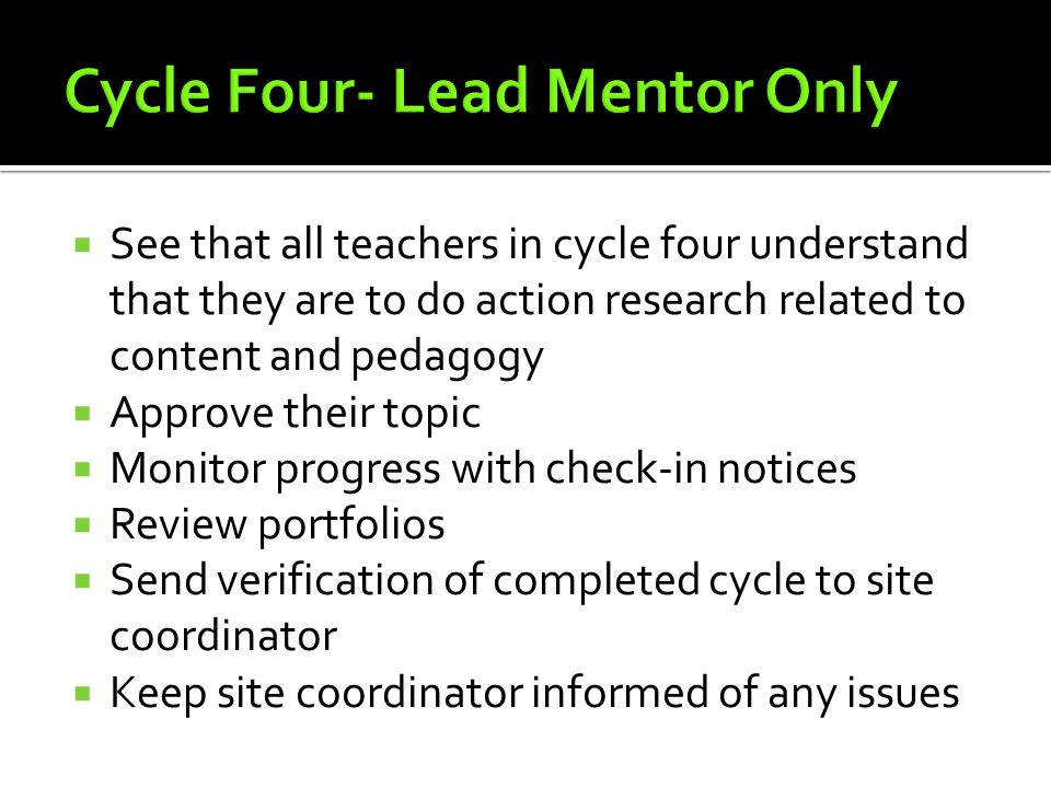 See that all teachers in cycle four understand that they are to do action research related to content and pedagogy Approve their topic Monitor progres