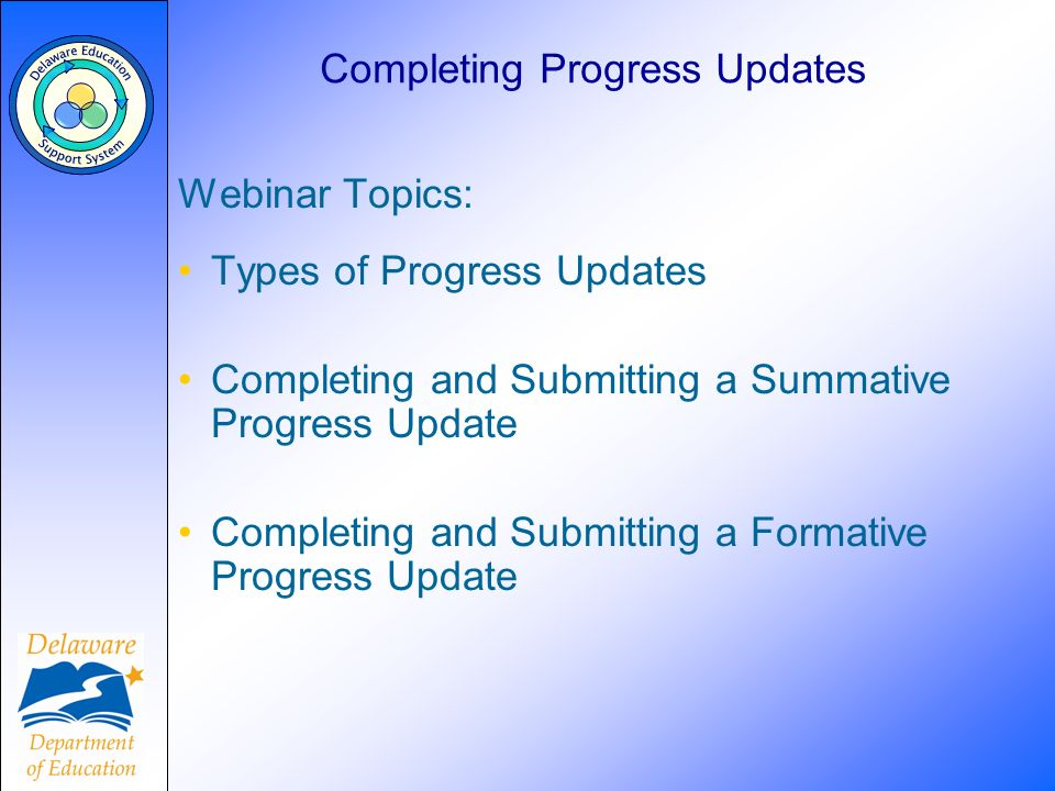 Webinar Topics: Types of Progress Updates Completing and Submitting a Summative Progress Update Completing and Submitting a Formative Progress Update