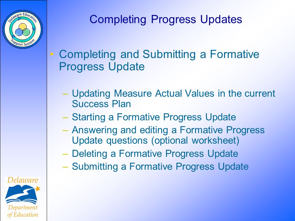 Completing Progress Updates Completing and Submitting a Formative Progress Update –Updating Measure Actual Values in the current Success Plan –Startin