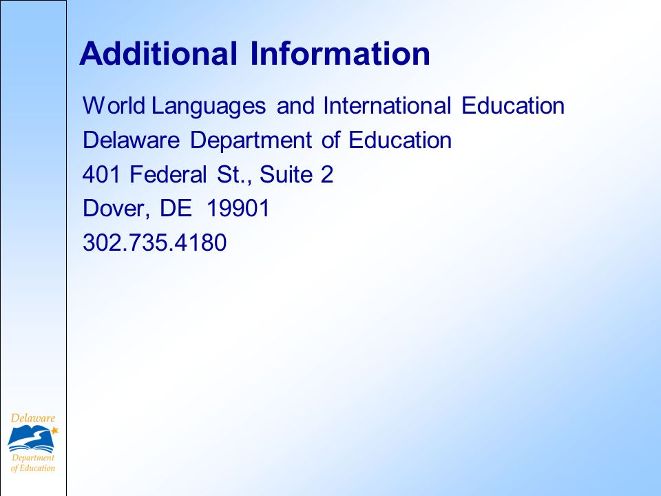 Additional Information World Languages and International Education Delaware Department of Education 401 Federal St., Suite 2 Dover, DE 19901 302.735.4180