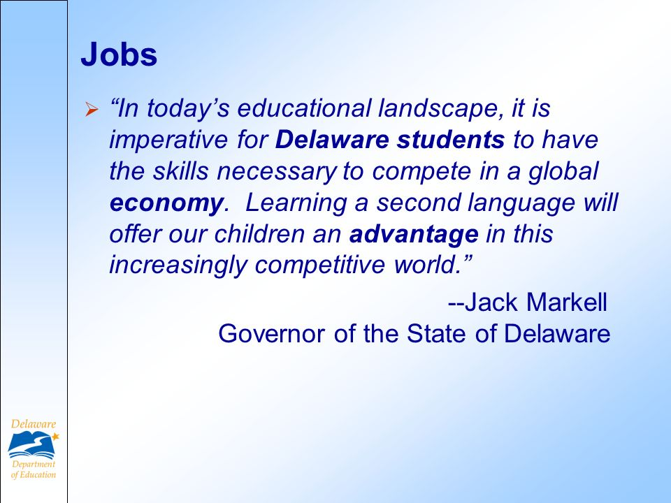 Jobs In todays educational landscape, it is imperative for Delaware students to have the skills necessary to compete in a global economy. Learning a s