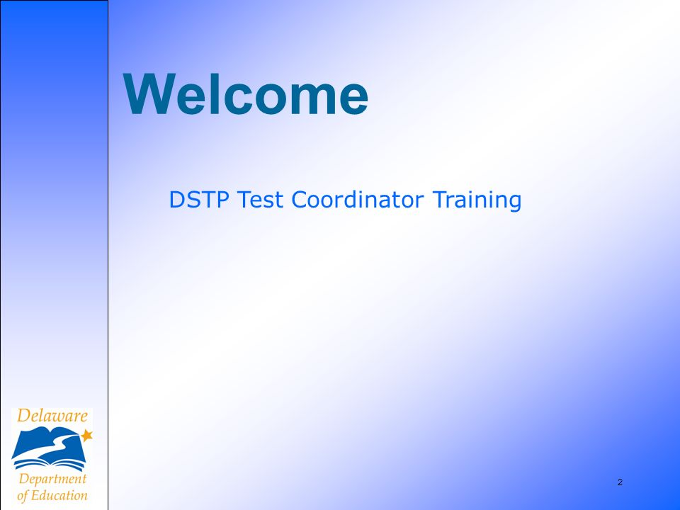 2 Welcome DSTP Test Coordinator Training