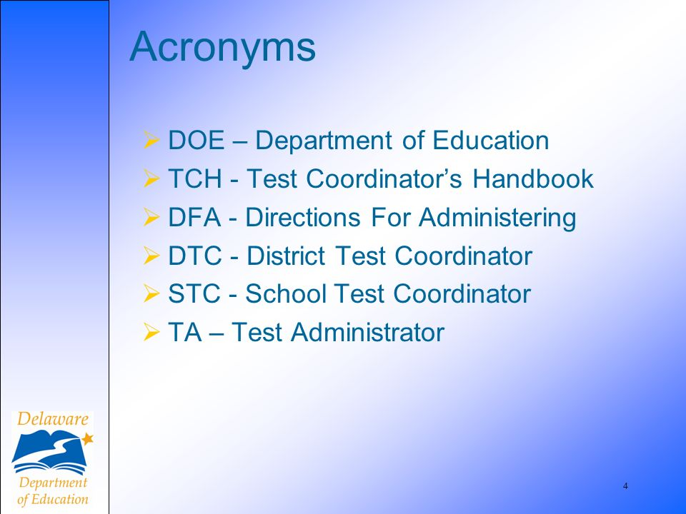 4 Acronyms DOE – Department of Education TCH - Test Coordinators Handbook DFA - Directions For Administering DTC - District Test Coordinator STC - School Test Coordinator TA – Test Administrator