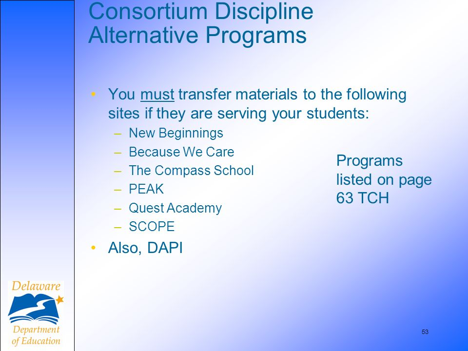 53 Consortium Discipline Alternative Programs You must transfer materials to the following sites if they are serving your students: –New Beginnings –B