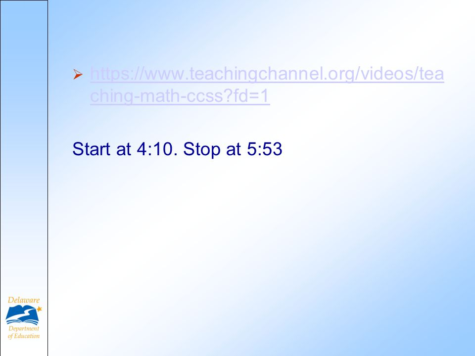 https://www.teachingchannel.org/videos/tea ching-math-ccss?fd=1 https://www.teachingchannel.org/videos/tea ching-math-ccss?fd=1 Start at 4:10. Stop at