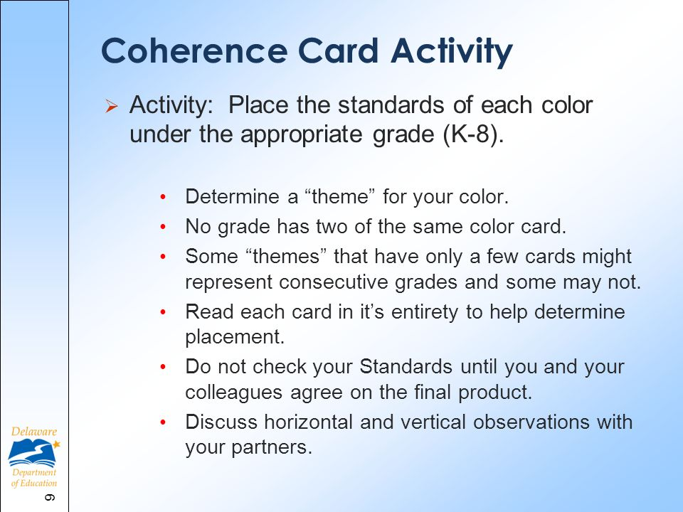 Coherence Card Activity Activity: Place the standards of each color under the appropriate grade (K-8). Determine a theme for your color. No grade has