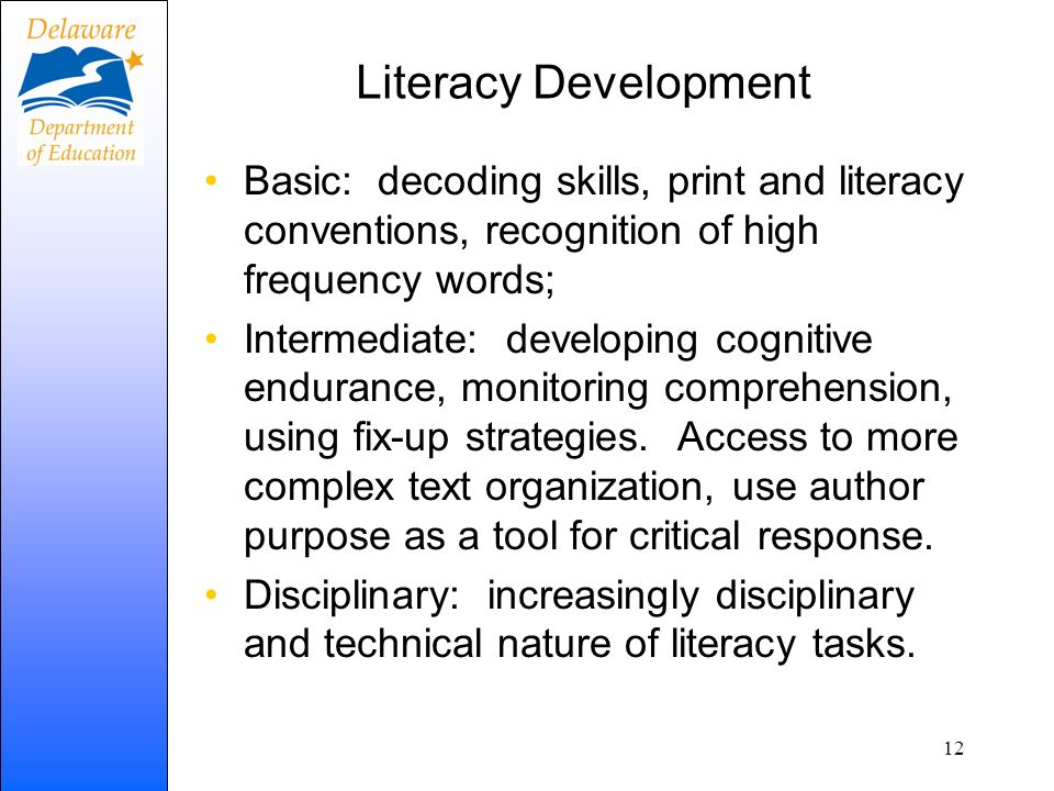 Literacy Development Basic: decoding skills, print and literacy conventions, recognition of high frequency words; Intermediate: developing cognitive e