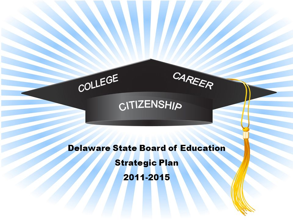Overarching Goal Using high standards and rigorous expectations for students, teachers, and leaders, all Delaware students graduate ready for college, career and Citizenship.