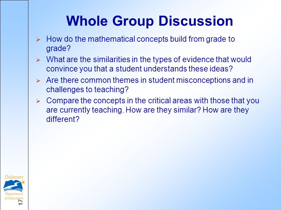 17 Whole Group Discussion How do the mathematical concepts build from grade to grade? What are the similarities in the types of evidence that would co