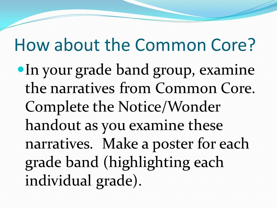 How about the Common Core. In your grade band group, examine the narratives from Common Core.