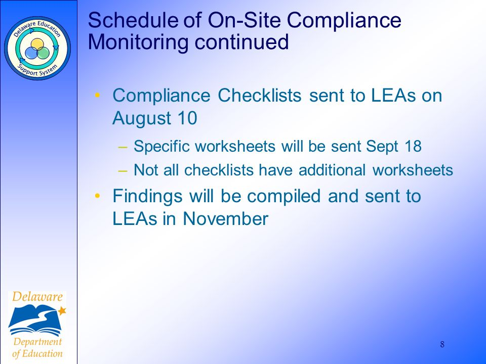 8 Schedule of On-Site Compliance Monitoring continued Compliance Checklists sent to LEAs on August 10 –Specific worksheets will be sent Sept 18 –Not a