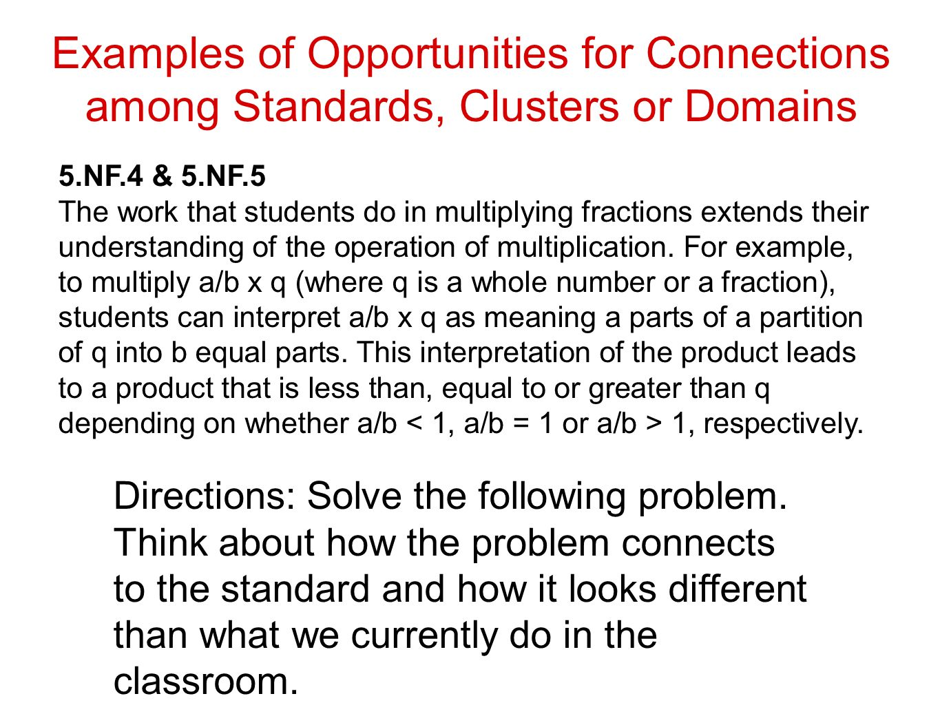 Examples of Opportunities for Connections among Standards, Clusters or Domains Directions: Solve the following problem.