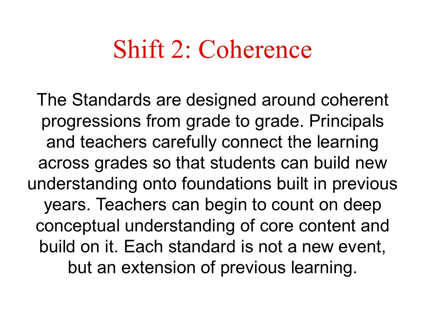 Shift 2: Coherence The Standards are designed around coherent progressions from grade to grade.
