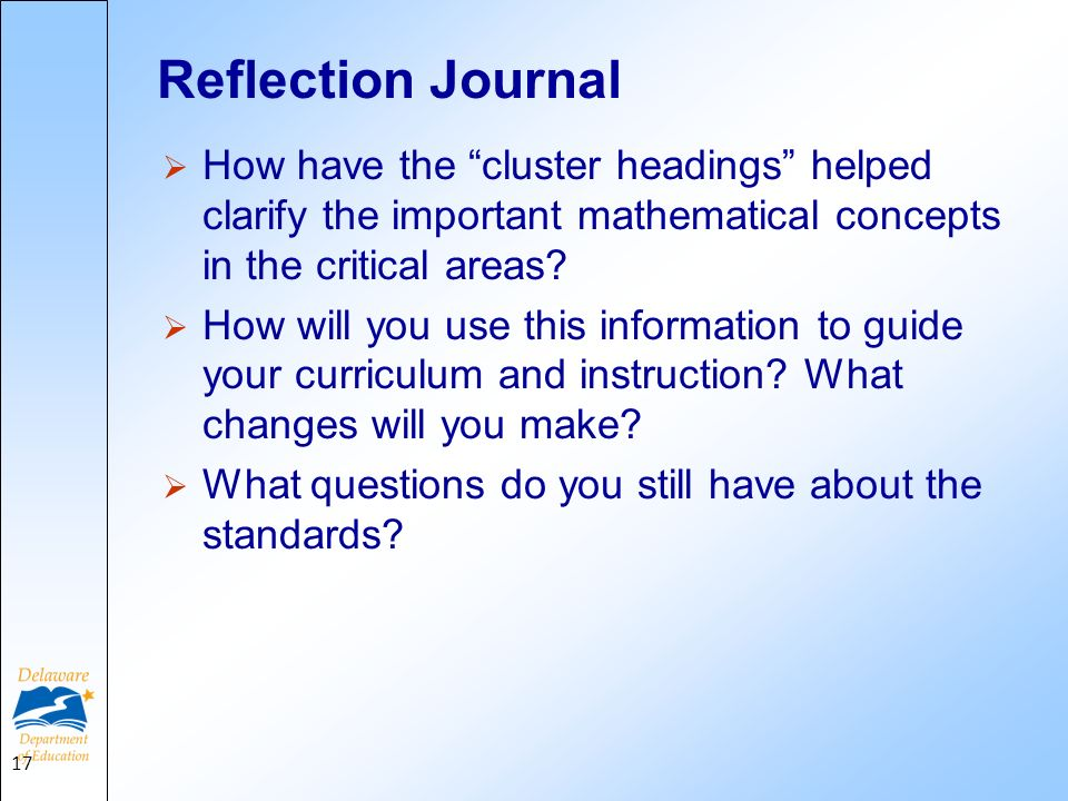 Reflection Journal How have the cluster headings helped clarify the important mathematical concepts in the critical areas? How will you use this infor