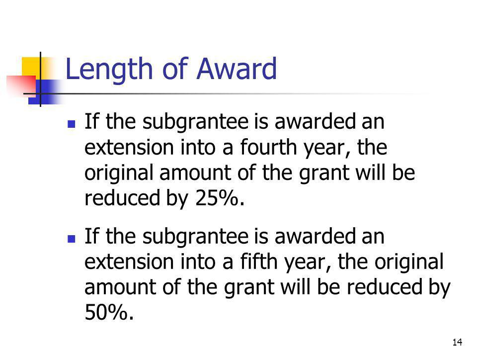Length of Award If the subgrantee is awarded an extension into a fourth year, the original amount of the grant will be reduced by 25%. If the subgrant