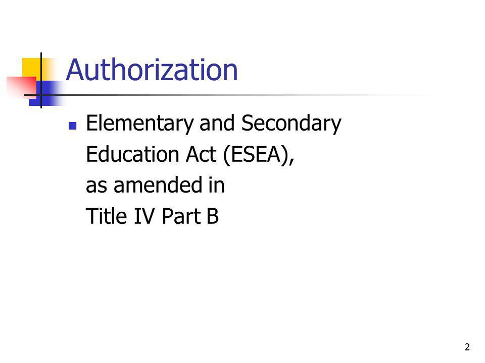 Authorization Elementary and Secondary Education Act (ESEA), as amended in Title IV Part B 2