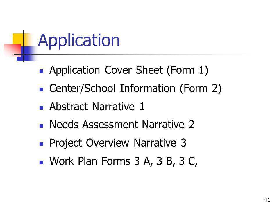 Application Application Cover Sheet (Form 1) Center/School Information (Form 2) Abstract Narrative 1 Needs Assessment Narrative 2 Project Overview Nar