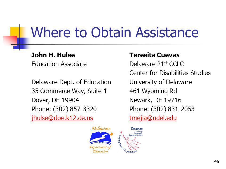 Where to Obtain Assistance John H. Hulse Education Associate Delaware Dept. of Education 35 Commerce Way, Suite 1 Dover, DE 19904 Phone: (302) 857-332
