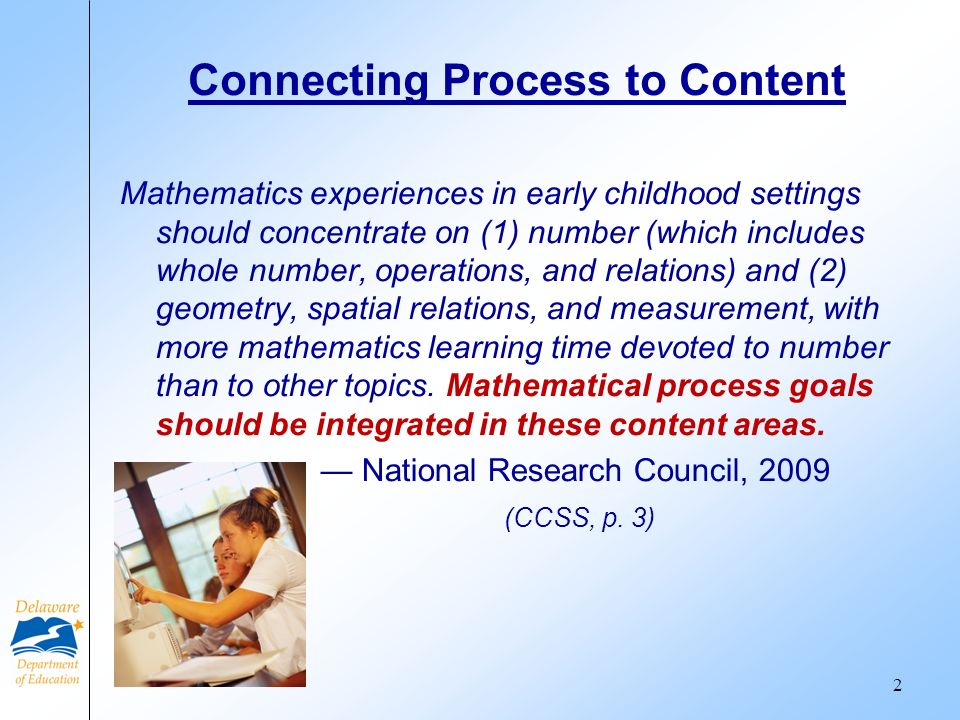 Connecting Process to Content Mathematics experiences in early childhood settings should concentrate on (1) number (which includes whole number, opera