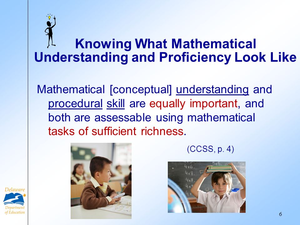 Knowing What Mathematical Understanding and Proficiency Look Like 6 Mathematical [conceptual] understanding and procedural skill are equally important