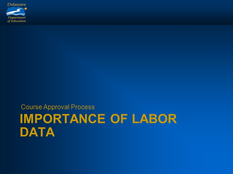 IMPORTANCE OF LABOR DATA Course Approval Process