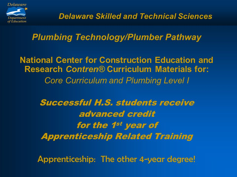 Delaware Skilled and Technical Sciences Plumbing Technology/Plumber Pathway National Center for Construction Education and Research Contren® Curriculum Materials for: Core Curriculum and Plumbing Level I Successful H.S.