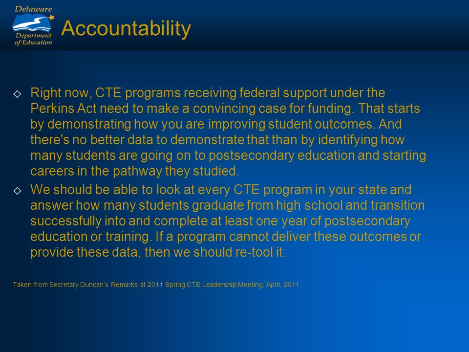 Accountability Right now, CTE programs receiving federal support under the Perkins Act need to make a convincing case for funding.