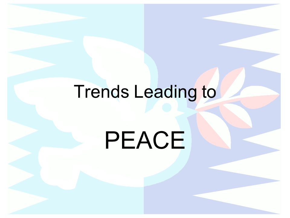Trends Leading to PEACE