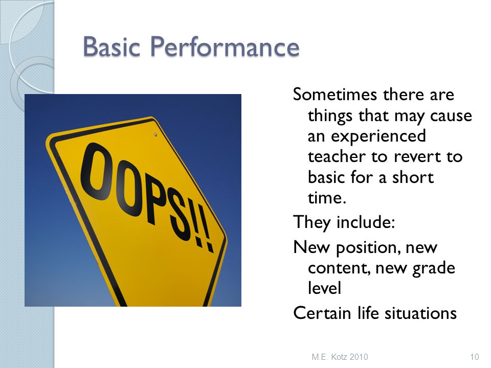 Basic Performance Sometimes there are things that may cause an experienced teacher to revert to basic for a short time.