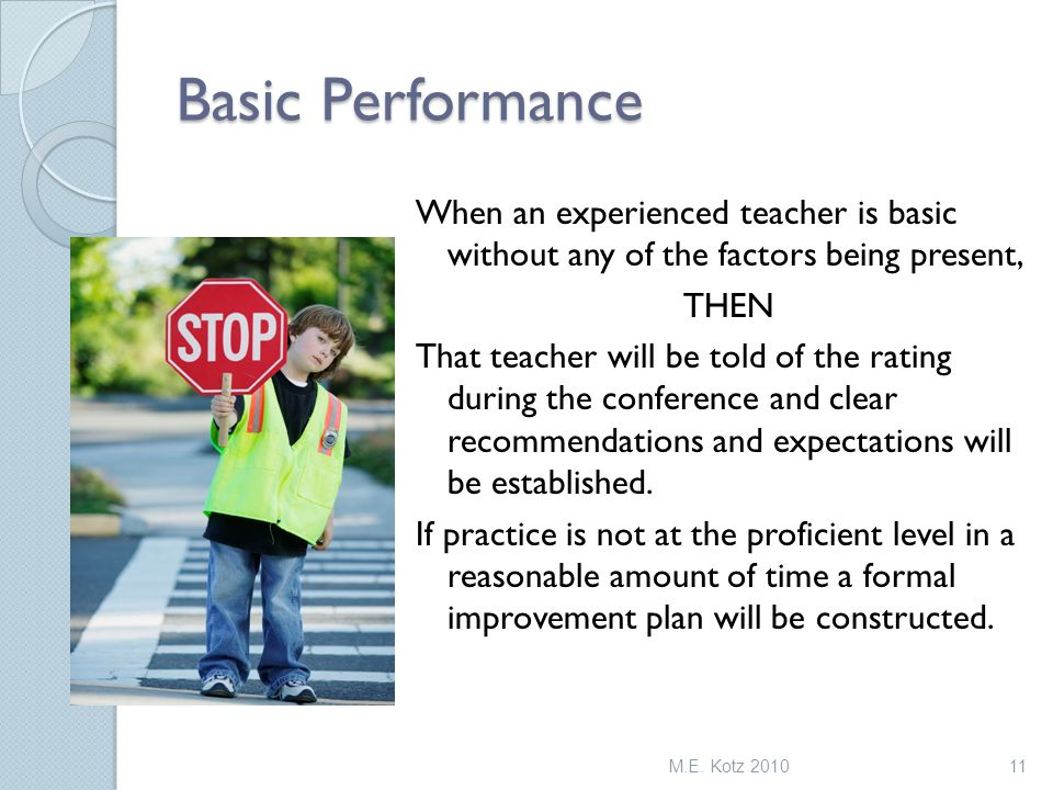 Basic Performance When an experienced teacher is basic without any of the factors being present, THEN That teacher will be told of the rating during the conference and clear recommendations and expectations will be established.