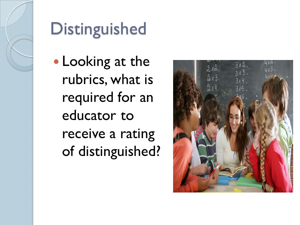 Distinguished Looking at the rubrics, what is required for an educator to receive a rating of distinguished