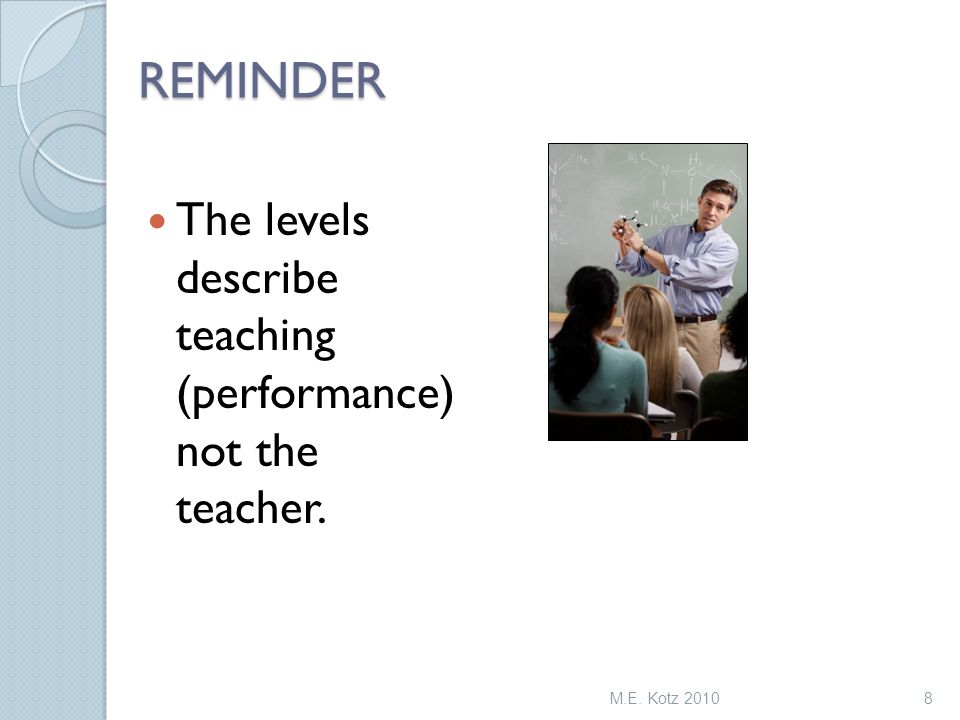 The levels describe teaching (performance) not the teacher. REMINDER M.E. Kotz 20108