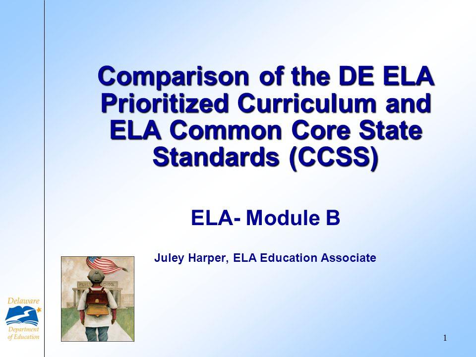 ELA- Module B Juley Harper, ELA Education Associate Comparison of the DE ELA Prioritized Curriculum and ELA Common Core State Standards (CCSS) 1