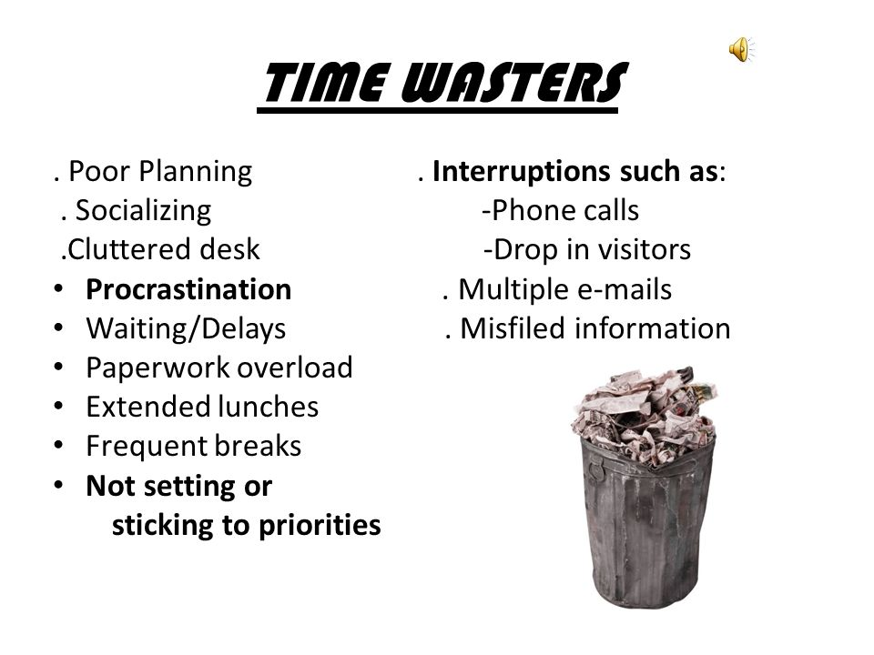 What are the most common Time Wasters ? List 4 ways that you waste time at work?