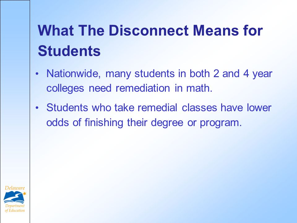 What The Disconnect Means for Students Nationwide, many students in both 2 and 4 year colleges need remediation in math.