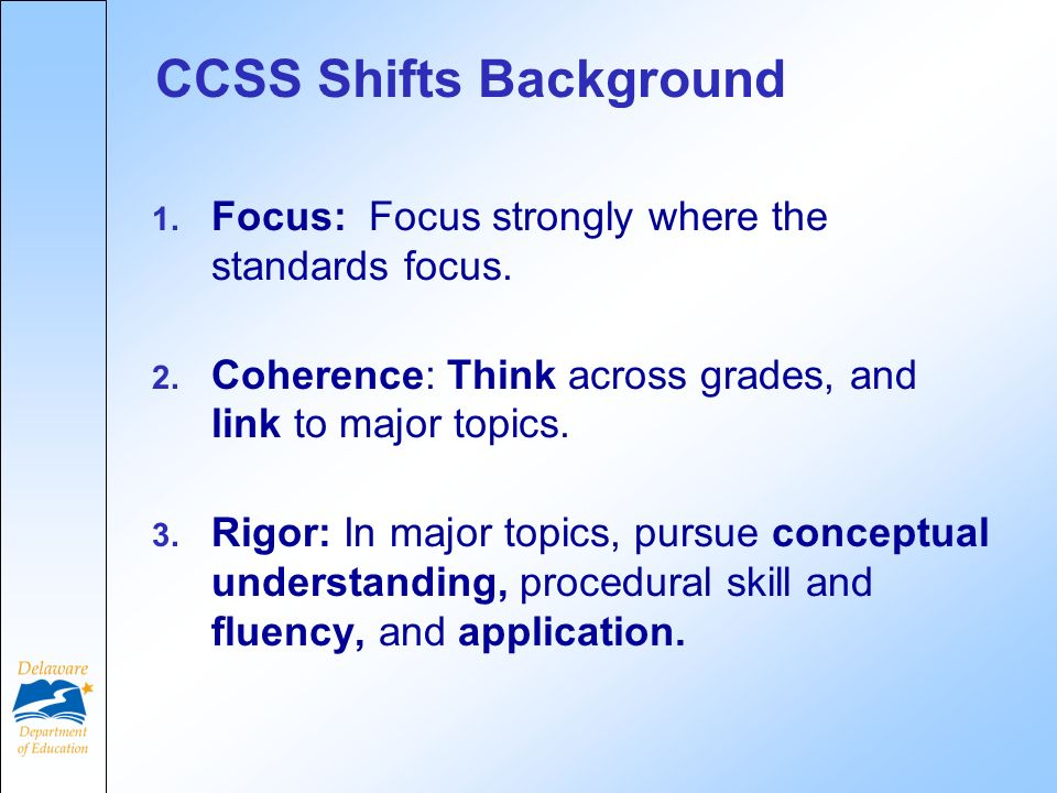 CCSS Shifts Background 1. Focus: Focus strongly where the standards focus.